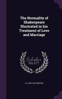 The Normality of Shakespeare Illustrated in His Treatment of Love and Marriage