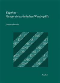 Dignitas - Genese Eines Romischen Wertbegriffs: Eine Begriffsgeschichtliche Untersuchung