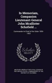 In Memoriam, Companion Lieutenant-General John McAllister Schofield ...
