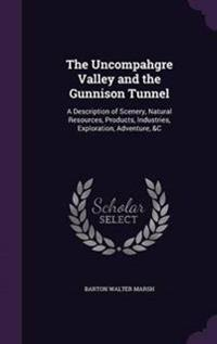 The Uncompahgre Valley and the Gunnison Tunnel