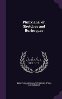 Phnixiana; Or, Sketches and Burlesques
