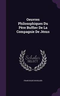 Oeuvres Philosophiques Du Pere Buffier de La Compagnie de Jesus