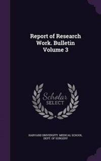 Report of Research Work. Bulletin Volume 3