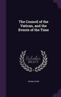 The Council of the Vatican, and the Events of the Time