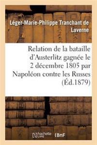 Relation de la Bataille D'Austerlitz Gagnee Le 2 Decembre 1805 Par Napoleon Contre Les Russes