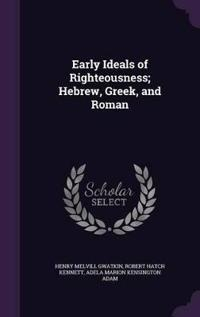 Early Ideals of Righteousness; Hebrew, Greek, and Roman