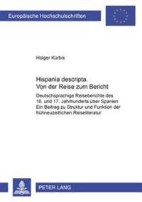 «hispania Descripta». Von Der Reise Zum Bericht: Deutschsprachige Reiseberichte Des 16. Und 17. Jahrhunderts Ueber Spanien- Ein Beitrag Zur Struktur U