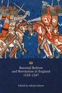 Baronial Reform and Revolution in England 1258-1267