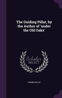 The Guiding Pillar, by the Author of 'Under the Old Oaks'