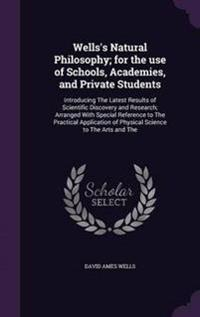 Wells's Natural Philosophy; For the Use of Schools, Academies, and Private Students