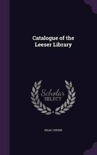 Catalogue of the Leeser Library