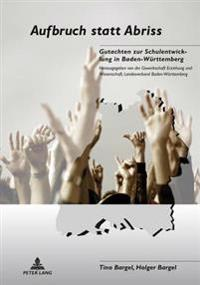 Aufbruch Statt Abriss: Gutachten Zur Schulentwicklung in Baden-Wuerttemberg- Herausgegeben Von Der Gewerkschaft Erziehung Und Wissenschaft, L