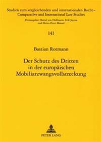Der Schutz Des Dritten in Der Europaeischen Mobiliarzwangsvollstreckung: Eine Rechtsvergleichende Untersuchung VOR Dem Hintergrund Der Verordnung (Eg)