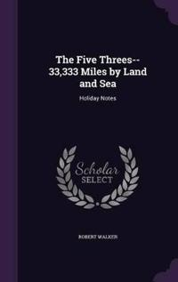 The Five Threes--33,333 Miles by Land and Sea