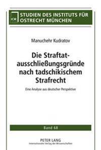Die Straftatausschließungsgruende Nach Tadschikischem Strafrecht: Eine Analyse Aus Deutscher Perspektive