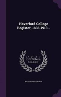 Haverford College Register, 1833-1913 ..