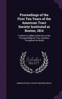 Proceedings of the First Ten Years of the American Tract Society Instituted at Boston, 1814