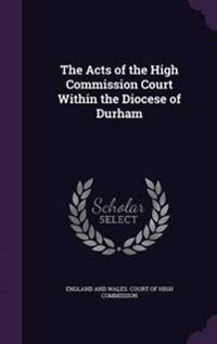 The Acts of the High Commission Court Within the Diocese of Durham