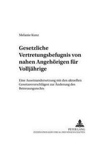 Gesetzliche Vertretungsbefugnis Von Nahen Angehoerigen Fuer Volljaehrige: Eine Auseinandersetzung Mit Den Aktuellen Gesetzesvorschlaegen Zur Aenderung