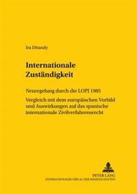 Internationale Zustaendigkeit: Neuregelung Durch Die Lopj 1985- Vergleich Mit Dem Europaeischen Vorbild Und Auswirkungen Auf Das Spanische Internatio
