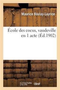 �cole Des Cocus, Vaudeville En 1 Acte