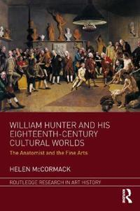 William Hunter and His Eighteenth-Century Cultural Worlds: The Anatomist and the Fine Arts
