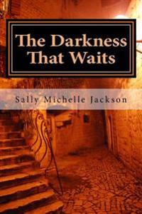 The Darkness That Waits