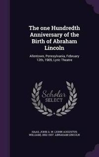 The One Hundredth Anniversary of the Birth of Abraham Lincoln