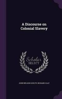 A Discourse on Colonial Slavery
