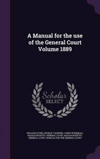 A Manual for the Use of the General Court Volume 1889