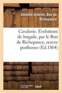 Cavalerie. A0/00volutions de Brigade, Par Le Bon de Richepance, Oeuvre Posthume