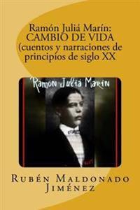 Ramon Julia Marin: Cambio de Vida (Cuentos y Narraciones de Principios de Siglo