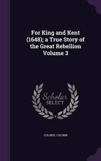 For King and Kent (1648); A True Story of the Great Rebellion Volume 3