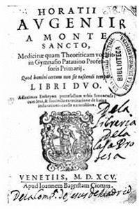 Horatii Augenii... Quod Homini Certum Non Sit Nascendi Tempus Libri Duo