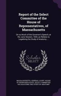 Report of the Select Committee of the House of Representatives, of Massachusetts