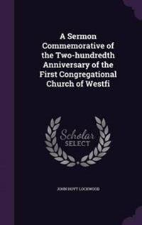 A Sermon Commemorative of the Two-Hundredth Anniversary of the First Congregational Church of Westfi