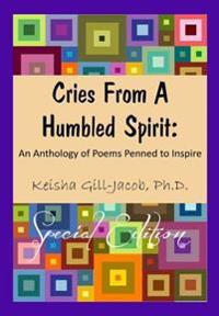 Cries from a Humbled Spirit: An Anthology of Poems Penned to Inspire