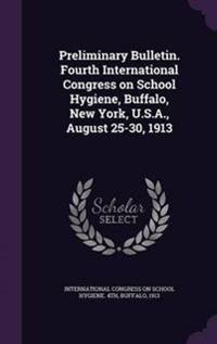 Preliminary Bulletin. Fourth International Congress on School Hygiene, Buffalo, New York, U.S.A., August 25-30, 1913