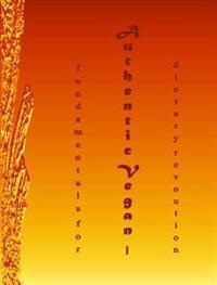 Authentic Vegan Fundamentals for Dietary Revolution I