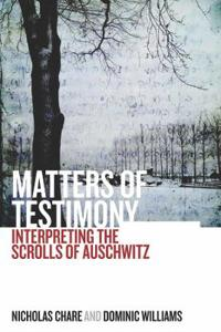 Matters of Testimony: Interpreting the Scrolls of Auschwitz