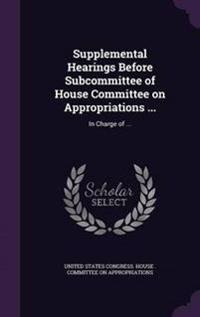 Supplemental Hearings Before Subcommittee of House Committee on Appropriations ...