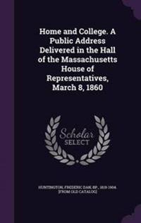 Home and College. a Public Address Delivered in the Hall of the Massachusetts House of Representatives, March 8, 1860