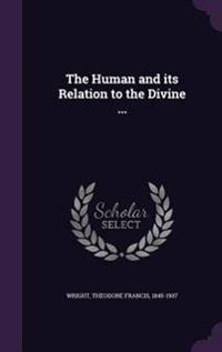 The Human and Its Relation to the Divine ...
