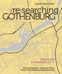 (Re)searching Gothenburg : Essays on a changing city