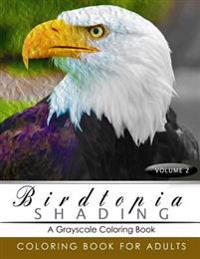Birdtopia Shading Volume 2: Bird Grayscale Coloring Books for Adults Relaxation Art Therapy for Busy People (Adult Coloring Books Series, Grayscal