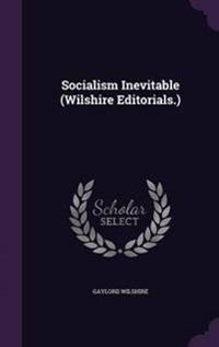 Socialism Inevitable (Wilshire Editorials.)