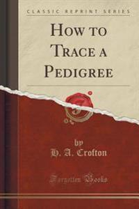 How to Trace a Pedigree (Classic Reprint)