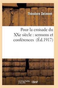 Pour La Croisade Du Xxe Siecle: Sermons Et Conferences
