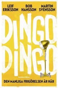 Dingo Dingo : den manliga frigörelsen är här!