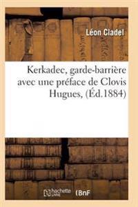 Kerkadec, Garde-Barriere, Par Leon Cladel